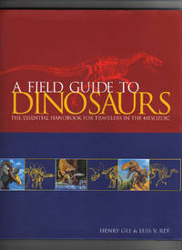 A FIELD GUIDE TO DINOSAURS.  The Essential Handbook for Travelers in the Mesozoic