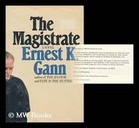 The Magistrate : a Novel / by Ernest K. Gann