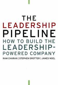 The Leadership Pipeline : How to Build the Leadership-Powered Company