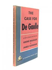 THE CASE FOR DE GAULLE: A Dialogue Between Andre Malraux and James Burnham