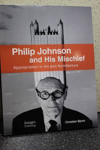 Philip Johnson and His Mischief  Appropriation in Art and Architecture