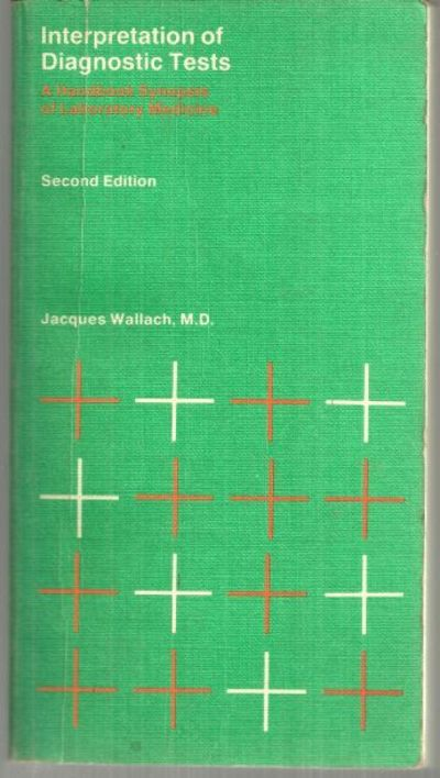 INTERPRETATION OF DIAGNOSTIC TESTS A Handbook Synopsis of Laboratory Medicine, Wallach, Jacques