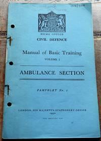 HOME OFFICE CIVIL DEFENCE MANUAL OF BASIC TRAINING Volume I Ambulance Section
