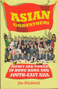 Asian Godfathers: Money and Power in Hong Kong and South-East Asia