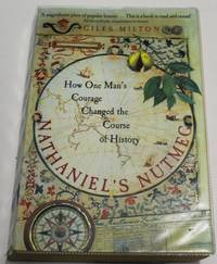 Nathaniel's Nutmeg : Or, the True and Incredible Adventures of the Spice Trader Who Changed...