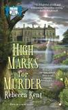 High Marks for Murder: A Bellehaven House Mystery by Rebecca Kent - Paperback - 2008-04-08 - from Books Express and Biblio.com