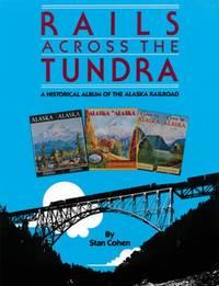 Rails Across the Tundra : A Historical Album of the Alska Railroad