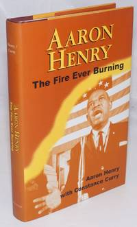 image of Aaron Henry, The Fire Ever Burning; Introduction by John Dittmer