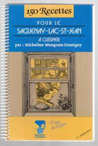 150 Recettes pour le Saguenay-Lac-St-Jean by  Micheline Mongrain-Dontigny - Paperback - Fourth Printing - 1988 - from Riverwash Books and Biblio.com