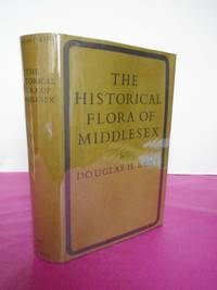 The Historical Flora of Middlesex An Account of the Wild Plants Found in the Watsonian Vice-County from 1548 to the Present Time. [Professor W. T. Stearn's copy]