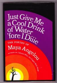 JUST GIVE ME A COOL DRINK OF WATER 'FORE I DIIIE and Holograph Note by  Maya Angelou - Signed First Edition - 1971 - from Revere Books, ABAA & IOBA (SKU: 10101322)