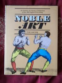 Noble Art; An Artistic & Literary Celebration of the Old English Prize-Ring