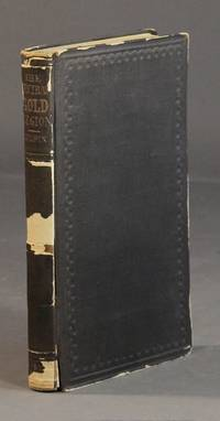 The central gold region. The grain, pastoral, and gold regions of North America. With some new views of its physical geography; and observations on the Pacific Railroad