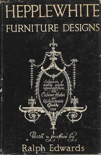 Hepplewhite Furniture Designs.  A Selection of eighty plates reprinted from The Cabinet Maker and Upholsterer's Guide 1794