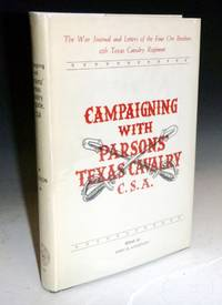 image of Compaigning with Parsons' Texas Brigade, CSA. The War Journals and Letters of the Four Orr Brothers, 12th Texas Cavalry Regiment