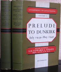 Assignment to Catastrophe. (2 Volume set) : Prelude to Dunkirk, July 1939-May 1940; / The Fall of France, June 1940