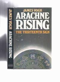 Arachne Rising:  The Thirteenth Sign of the Zodiac -by James Vogh ( 13th )