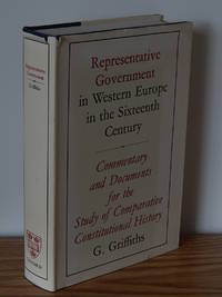 Representative Government in Western Europe in the Sixteenth Century.  Commentary and Documents for the Study of Comparative Constitutional History by G. Griffiths - Paperback - 1968 - from Books from Benert (SKU: 000059)