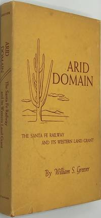 Arid Domain: The Santa Fe Railway and Its Western Land Grant