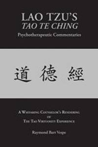 Lao Tzu's Tao Te Ching Psychotherapeutic Commentaries: A Wayfaring Counselor's Rendering of the...