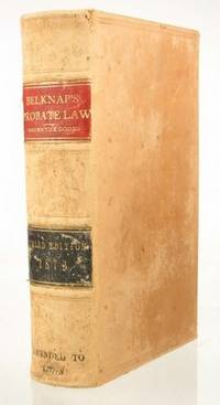 The Probate Law and Practice of California, Containing All the Provisions of the Codes, of 1871-2, and Other Statutes Relating Thereto, with Judicial Decisions of This and Other States and an Appendix of Forms. Third Edition by D.P. Belknap - 1873 - from Meyer Boswell Books, Inc. (SKU: 52885)