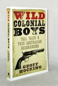 Wild Colonial Boys.  Tall Tales & True Australian Bushrangers