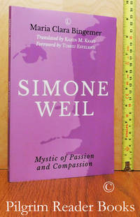 Simone Weil: Mystic of Passion and Compassion.