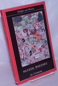 image of Mughal Warfare; Indian Frontiers and High Roads to Empire, 1500-1700