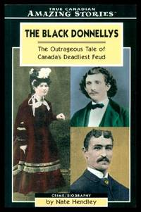 THE BLACK DONNELLYS - The Outrageous Tale of Canada's Deadliest Feud