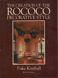 The Creation of the Rococo Decorative Style by  Fiske Kimball - Paperback - Reprint - 1980 - from Carnegie Hill Books (SKU: 013925)