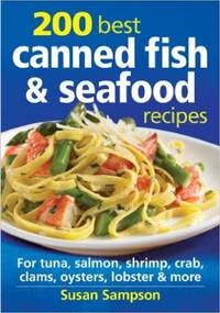 200 Best Canned Fish and Seafood Recipes: For Tuna, Salmon, Shrimp, Crab, Clams, Oysters, Lobster...
