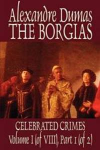 The Borgias by Alexandre Dumas, History, Europe, Italy, Renaissance by Alexandre Dumas - Paperback - 2002-08-06 - from Books Express and Biblio.com