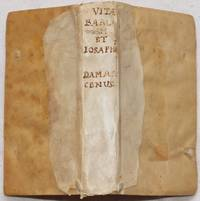 S. IOANNIS DAMASCENI HISTORIA DE VITIS ET REBUS GESTIS SANCTORUM BARLAAM EREMITAE & JOSAPHAT REGIS INDORUM, GEORGIO TRAPEZUNTIO INTERPRETE