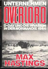 Unternehmen Overlord : D-day und die Invasion in der Normandie 1944