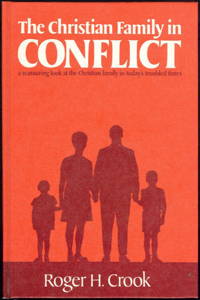 CHRISTIAN FAMILY IN CONFLICT A Reassuring Look At the Christian Family in Today's Troubled Times, Crook, Roger