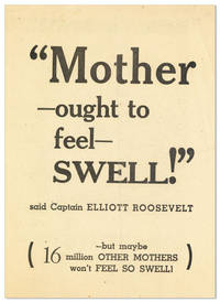 """Mother ought to feel Swell!"" said Captain Elliott Roosevelt [...] but maybe 16 million Other Mothers won't Feel So Swell!"