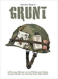 Grunt  A Pictorial Report  on the US Infantry's  Gear  and Life During   the Vietnam War- 1965-1975