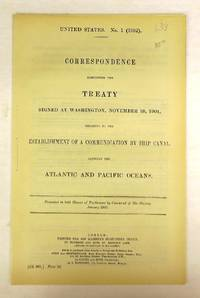 Correspondence Respecting the Treaty Signed at Washington, November 18, 1901, Relative to the Establishment of a Communication by Ship Canal Between the Atlantic and Pacific Oceans