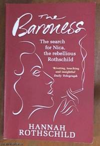The Baroness; The Search for Nica, the Rebellious Rothschild. A Rothschild by birth and a baroness by marriage – a rebel by choice