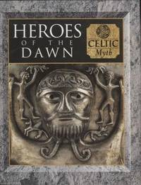 Heroes of the Dawn ;  Celtic Myth  Celtic Myth