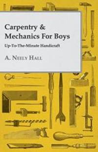 Carpentry & Mechanics for Boys: Up-to-the-Minute Handicraft by A. Neely Hall - Paperback - 2008-08-25 - from Books Express (SKU: 1443709271n)