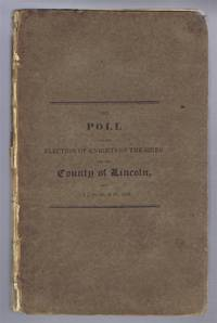 The Poll for the Election of Knights of the Shire for the County of Lincoln taken June 25, 26 & 27, 1818 (published by Permission of the Sherriff) with The Speeches Delivered from the Hustings on the Occasion; and an Alphabetical List of All the Towns in