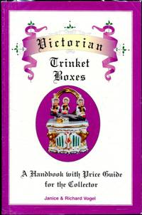 Victorian Trinket Boxes: a handbook with price guide for the collector by Vogel, Janice and Richard Vogel - 1996