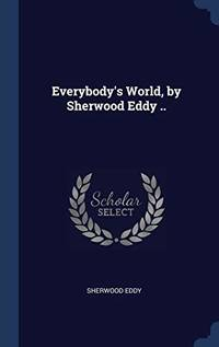 Everybody's World  by Sherwood Eddy ..