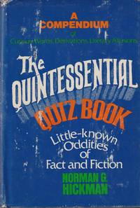 image of The Quintessential Quiz Book: Being a Compendium of Curious Words. Derivations, Literary Allusions, and Little-known Oddities of Fact and Fiction