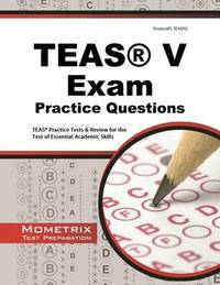 Teas Exam Practice Questions: Teas Practice Tests & Review for the Test of Essential...