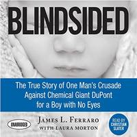 Blindsided: The True Story of One Man's Crusade Against Chemical Giant DuPont for a Boy with...