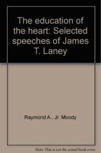 THE EDUCATION OF THE HEART: SELECTED SPEECHES OF JAMES T. LANEY