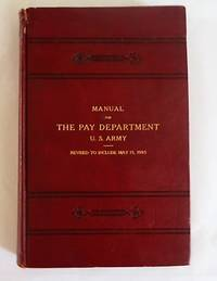 MANUAL FOR THE PAY DEPARTMENT, U.S. Army, Revised to Include May 15, 1905 by  Major James B. and J. Q. A. Brett (Compiled by) Houston - Hardcover - Revised - 1905 - from Maggie Lambeth (SKU: 11491)