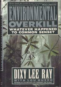 ENVIRONMENTAL OVERKILL.; Whatever Happened to Common Sense